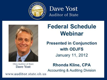Federal Schedule Webinar Presented in Conjunction with ODJFS January 11, 2012 Rhonda Kline, CPA Accounting & Auditing Division.