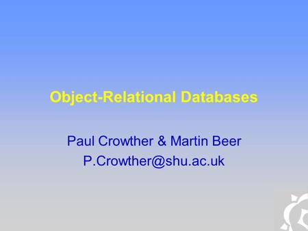 Object-Relational Databases Paul Crowther & Martin Beer