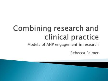 Models of AHP engagement in research Rebecca Palmer.