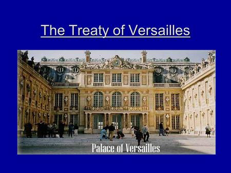 The Treaty of Versailles. After the War With Germany facing the blame for the war, the main victors quickly gathered to determine the fate of Germany.