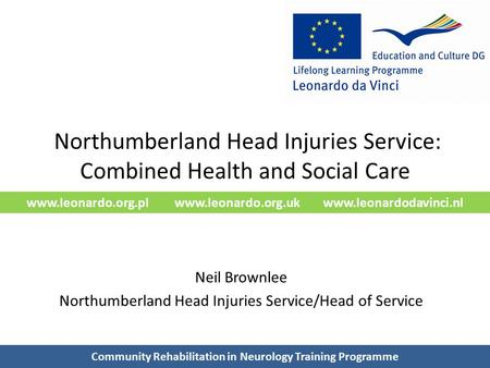 Www.leonardo.org.pl www.leonardo.org.uk www.leonardodavinci.nl Northumberland Head Injuries Service: Combined Health and Social Care Neil Brownlee Northumberland.