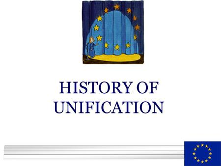 "YOUR LOGO HERE HISTORY OF UNIFICATION. YOUR LOGO HERE ""Europe's history has been one of rivalry and war. That history could easily have been today's reality."