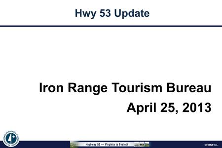 Iron Range Tourism Bureau April 25, 2013 Hwy 53 Update.