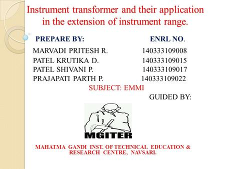 Instrument transformer and their application in the extension of instrument range. PREPARE BY: ENRL NO. MARVADI PRITESH R. 140333109008 PATEL KRUTIKA D.
