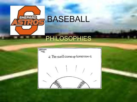 BASEBALL PHILOSOPHIES. THE SHEPARD BASEBALL PHILOSOPHY We the coaches of the Alan B. Shepard Baseball Program try to instill a foundation of discipline,