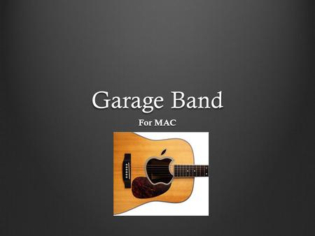 Garage Band For MAC. What is it? A digital audio workstation that can record and play back multiple tracks of audio. Is a software application for OS.