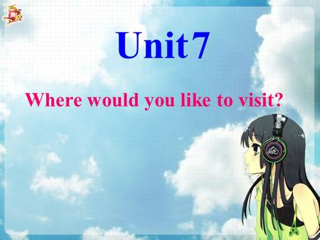 "Where would you like to visit? Unit 7. Section A Period 1 Language Goal: 1. Talk about places you would like to visit. 2. Grasp the usage of ""would"" and."