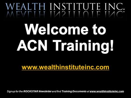 Signup for the ROCKSTAR Newsletter and find Training Documents at www.wealthinstituteinc.com.