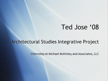 Ted Jose '08 Architectural Studies Integrative Project Internship at Michael McKinley and Associates, LLC.