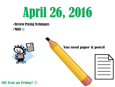 April 26, 2016 Review Pricing Techniques Math You need paper & pencil NO Test on Friday!