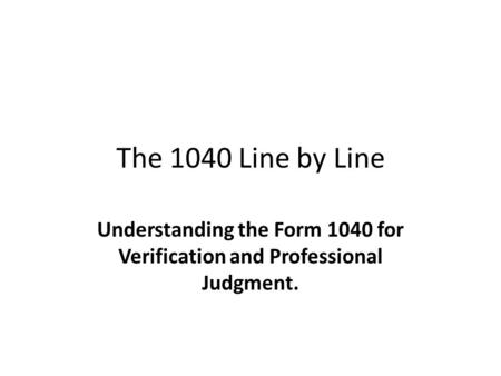 The 1040 Line by Line Understanding the Form 1040 for Verification and Professional Judgment.