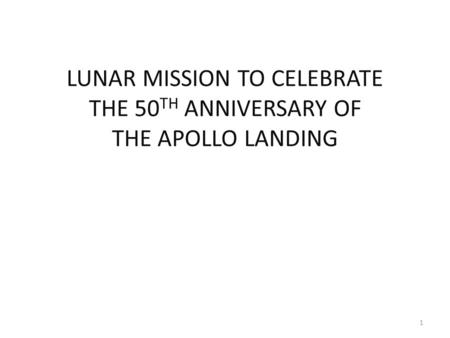 LUNAR MISSION TO CELEBRATE THE 50 TH ANNIVERSARY OF THE APOLLO LANDING 1.