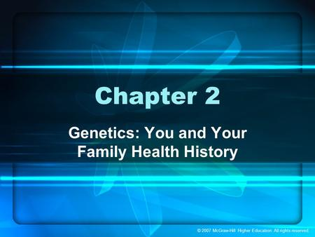 © 2007 McGraw-Hill Higher Education. All rights reserved. Chapter 2 Genetics: You and Your Family Health History.