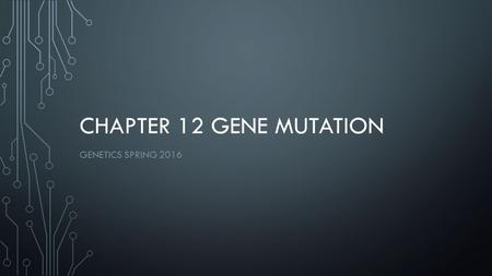 CHAPTER 12 GENE MUTATION GENETICS SPRING 2016. I. INTRODUCTION A. Vocabulary 1. Mutation- a change in a gene's nucleotide base sequence a. mutation refers.