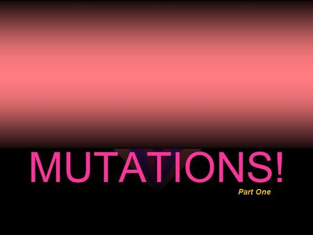 MUTATIONS! Part One. MUTATIONS: WHAT ARE THEY ? MUTATIONS: w are changes in the genetic material of the cell. w can occur at the level of an individual.