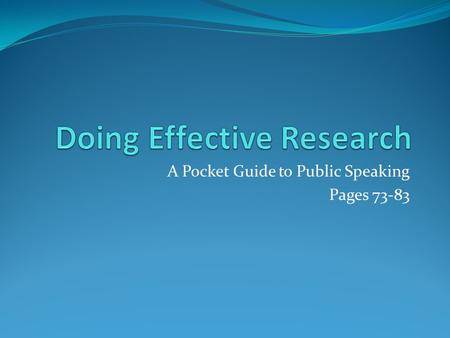 A Pocket Guide to Public Speaking Pages 73-83. Google and Yahoo may lead to false or biased information.