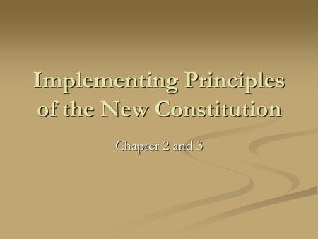 Implementing Principles of the New Constitution Chapter 2 and 3.