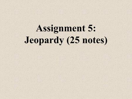 Assignment 5: Jeopardy (25 notes) Mr. Mills Early America to Civil War.
