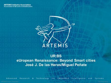 ARTEMIS Industry Association Title Presentation - 1 UR:BS eUropean Renaissance: Beyond Smart cities José J. De las Heras/Miguel Peñate.