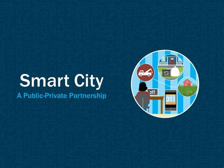 Smart City A Public-Private Partnership. Uses communication networks, wireless sensor technology and intelligent data management to make decisions in.