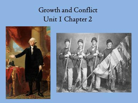 Growth and Conflict Unit 1 Chapter 2. A. Key Events of Early Presidencies 1. George Washington's Presidency  Developed cabinet of advisors  Political.