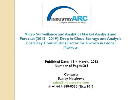 Video Surveillance and Analytics Market Analysis and Forecast (2013 - 2019): Drop in Cloud Storage and Analysis Costs Key Contributing Factor for Growth.