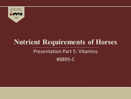 Nutrient Requirements of Horses Presentation Part 5: Vitamins #8895-C.