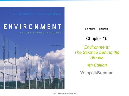 © 2011 Pearson Education, Inc. Lecture Outlines Chapter 19 Environment: The Science behind the Stories 4th Edition Withgott/Brennan.