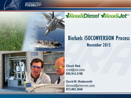 Chuck Red 850.914.3188 David M. Wadsworth 973.893.3840 Biofuels ISOCONVERSION Process November 2015.