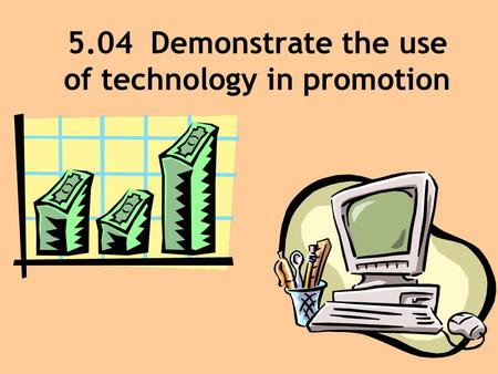 5.04 Demonstrate the use of technology in promotion.