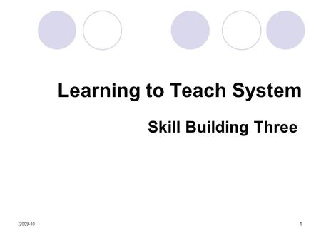 2009-101 Learning to Teach System Skill Building Three.