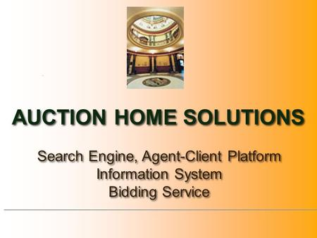 . AUCTION HOME SOLUTIONS Search Engine, Agent-Client Platform Information System Bidding Service Search Engine, Agent-Client Platform Information System.