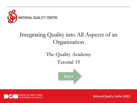 Integrating Quality into All Aspects of an Organization The Quality Academy Tutorial 19.