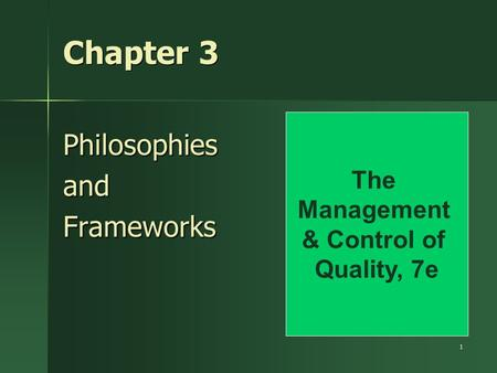 1 Chapter 3 PhilosophiesandFrameworks The Management & Control of Quality, 7e.