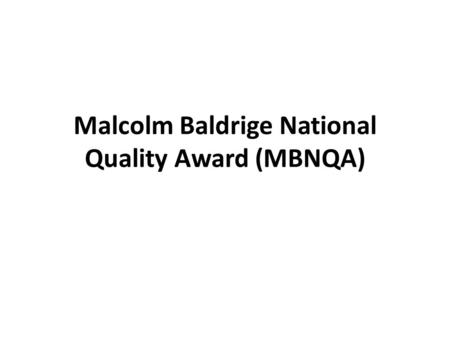 Malcolm Baldrige National Quality Award (MBNQA). The Malcolm Baldrige National Quality Award (MBNQA) is presented annually by the President of the United.