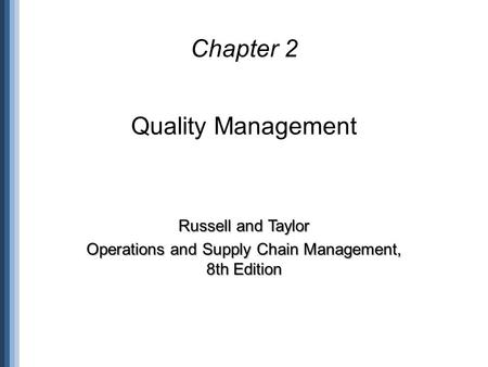 Chapter 2 Quality Management Russell and Taylor Operations and Supply Chain Management, 8th Edition.