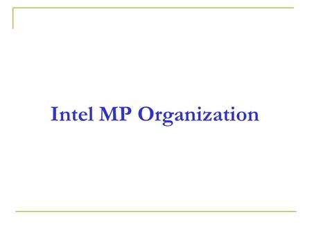 Intel MP Organization. Registers - storage locations found inside the processor for temporary storage of data 1- Data Registers (16-bit) AX, BX, CX, DX.