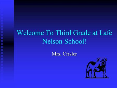 Welcome To Third Grade at Lafe Nelson School! Mrs. Crisler.