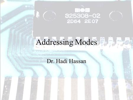 Addressing Modes Dr. Hadi Hassan.  Two Basic Questions  Where are the operands?  How memory addresses are computed?  Intel IA-32 supports 3 fundamental.