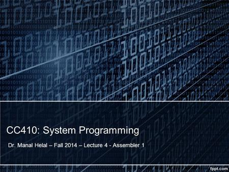 CC410: System Programming Dr. Manal Helal – Fall 2014 – Lecture 4 - Assembler 1.