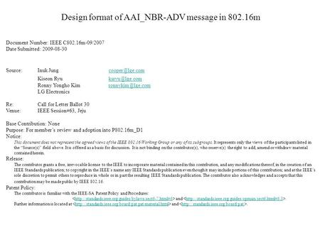 Design format of AAI_NBR-ADV message in 802.16m Document Number: IEEE C802.16m-09/2007 Date Submitted: 2009-08-30 Source: Inuk Jung
