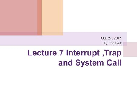 Lecture 7 Interrupt ,Trap and System Call