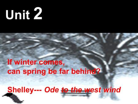 If winter comes, can spring be far behind? Shelley--- Ode to the west wind Unit 2.