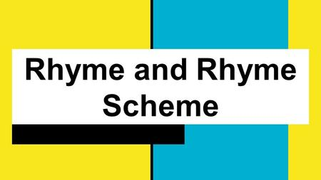 "Rhyme and Rhyme Scheme. Types of Rhyme End Rhyme When the words at the end of multiple lines in a poem have matching end sounds. ""Tyger Tyger, burning."