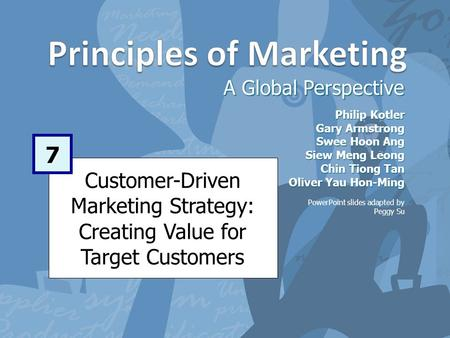 Customer-Driven Marketing Strategy: Creating Value for Target Customers A Global Perspective 7 Philip Kotler Gary Armstrong Swee Hoon Ang Siew Meng Leong.