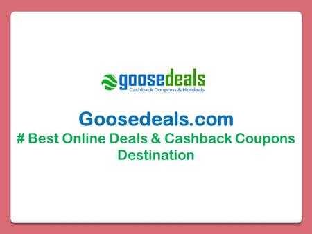 Goosedeals.com # Best Online Deals & Cashback Coupons Destination.