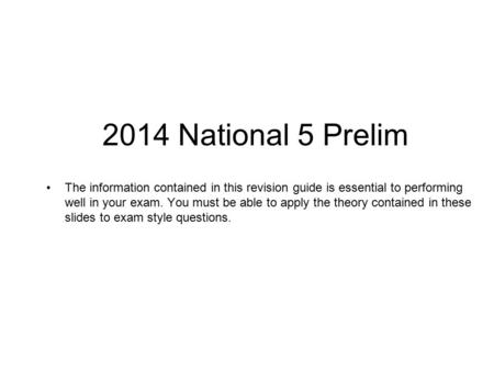 2014 National 5 Prelim The information contained in this revision guide is essential to performing well in your exam. You must be able to apply the theory.