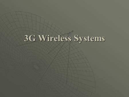3G Wireless Systems. Route to 3G  1G: analog  2G : 1st digital mobile telephony  2.5G: transition from 2G to 3G  3G standard: IMT 2000.