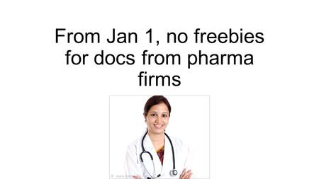 From Jan 1, no freebies for docs from pharma firms.