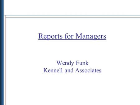Reports for Managers Wendy Funk Kennell and Associates.
